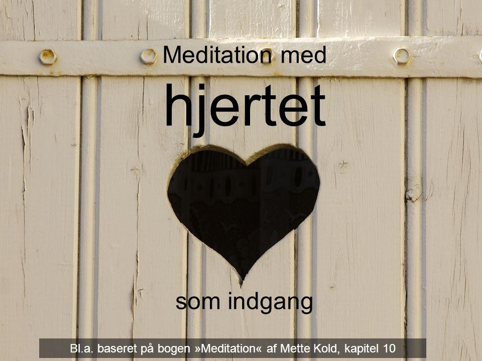 Meditation med hjertet som indgang Meditation med hjertet som indgang Bl.a.