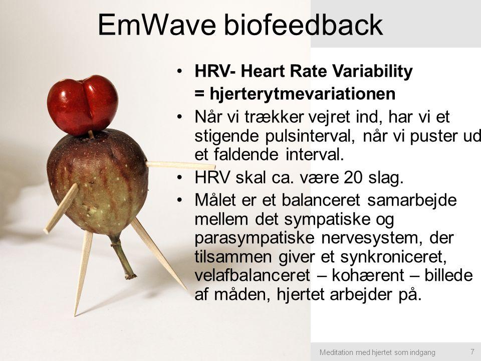 Meditation med hjertet som indgang EmWave biofeedback HRV- Heart Rate Variability = hjerterytmevariationen Når vi trækker vejret ind, har vi et stigende pulsinterval, når vi puster ud et faldende interval.