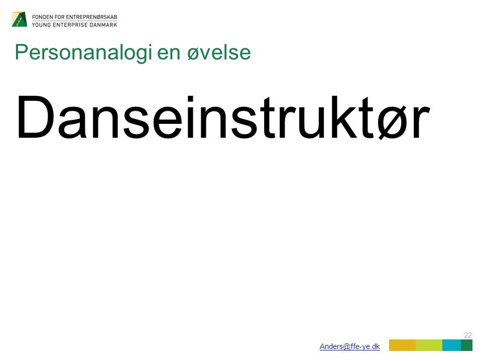 22 Anders@ffe-ye.dk Personanalogi en øvelse Danseinstruktør