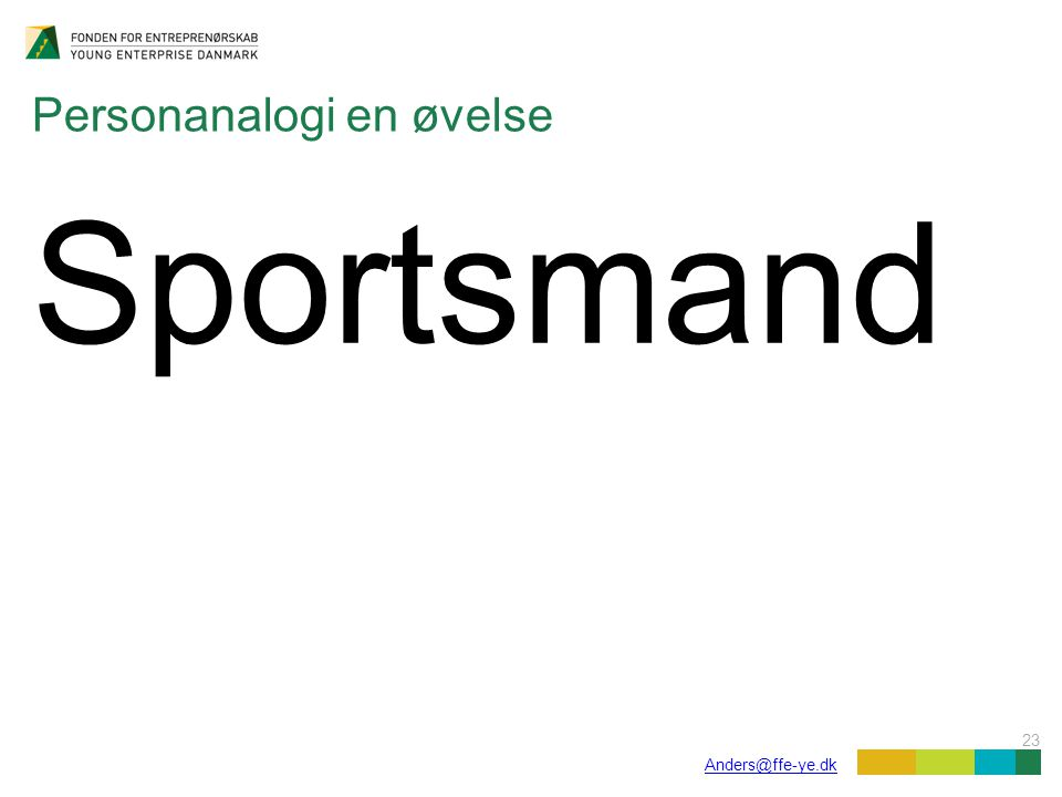 23 Anders@ffe-ye.dk Personanalogi en øvelse Sportsmand