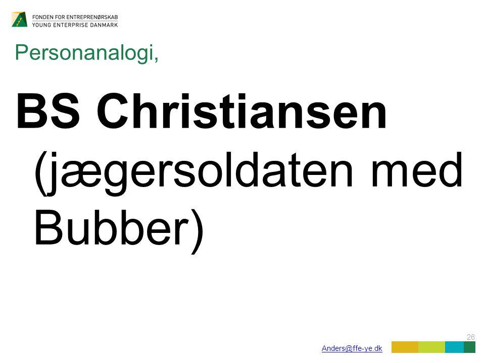 26 Anders@ffe-ye.dk Personanalogi, BS Christiansen (jægersoldaten med Bubber)