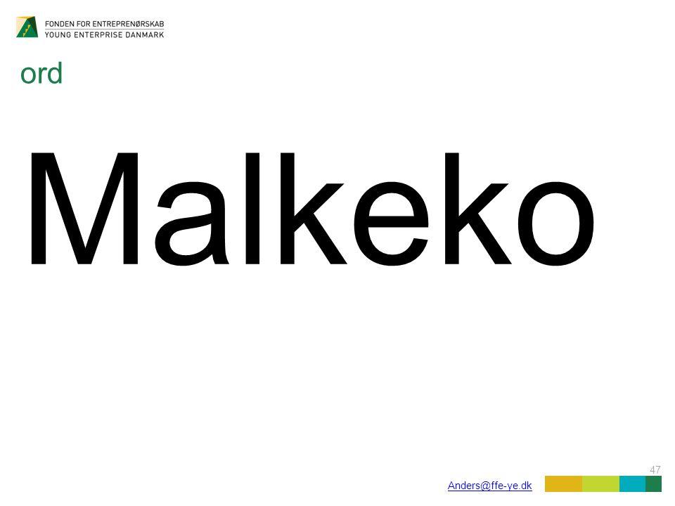 47 Anders@ffe-ye.dk ord Malkeko