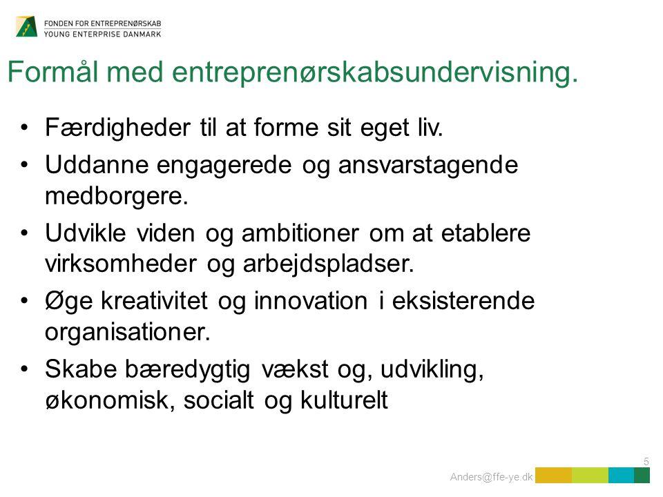 5 Anders@ffe-ye.dk Formål med entreprenørskabsundervisning.