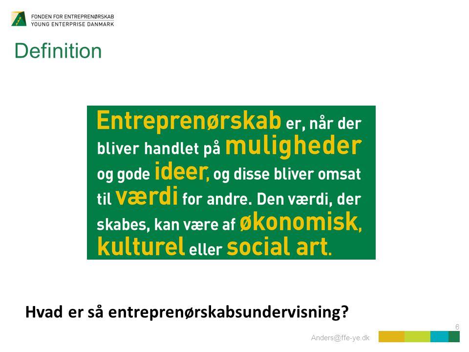 6 Anders@ffe-ye.dk Foretagsomhed Iværksætteri Innovation Definition Værdi Hvad er så entreprenørskabsundervisning