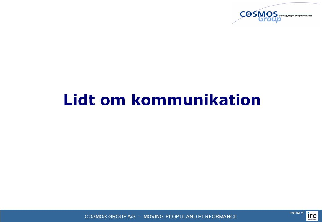 COSMOS GROUP A/S – MOVING PEOPLE AND PERFORMANCE member of Lidt om kommunikation
