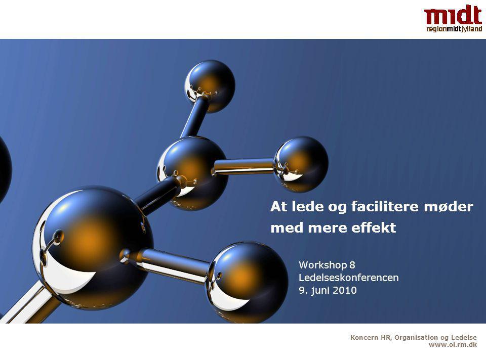 Koncern HR, Organisation og Ledelse www.ol.rm.dk At lede og facilitere møder med mere effekt Workshop 8 Ledelseskonferencen 9.