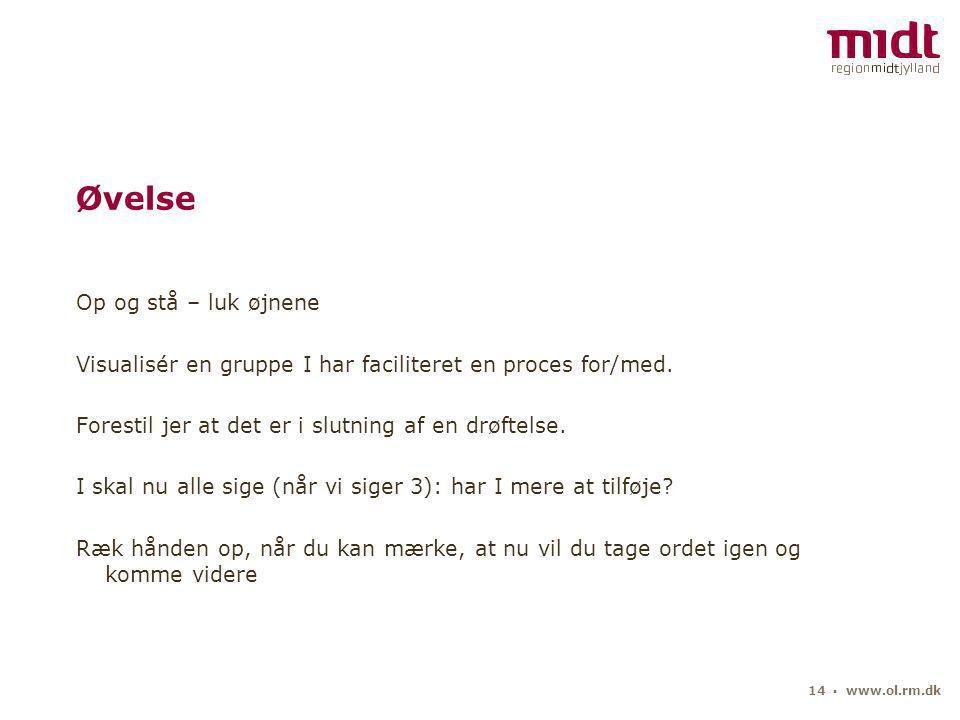 14 ▪ www.ol.rm.dk Øvelse Op og stå – luk øjnene Visualisér en gruppe I har faciliteret en proces for/med.