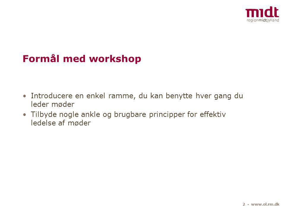 2 ▪ www.ol.rm.dk Formål med workshop Introducere en enkel ramme, du kan benytte hver gang du leder møder Tilbyde nogle ankle og brugbare principper for effektiv ledelse af møder