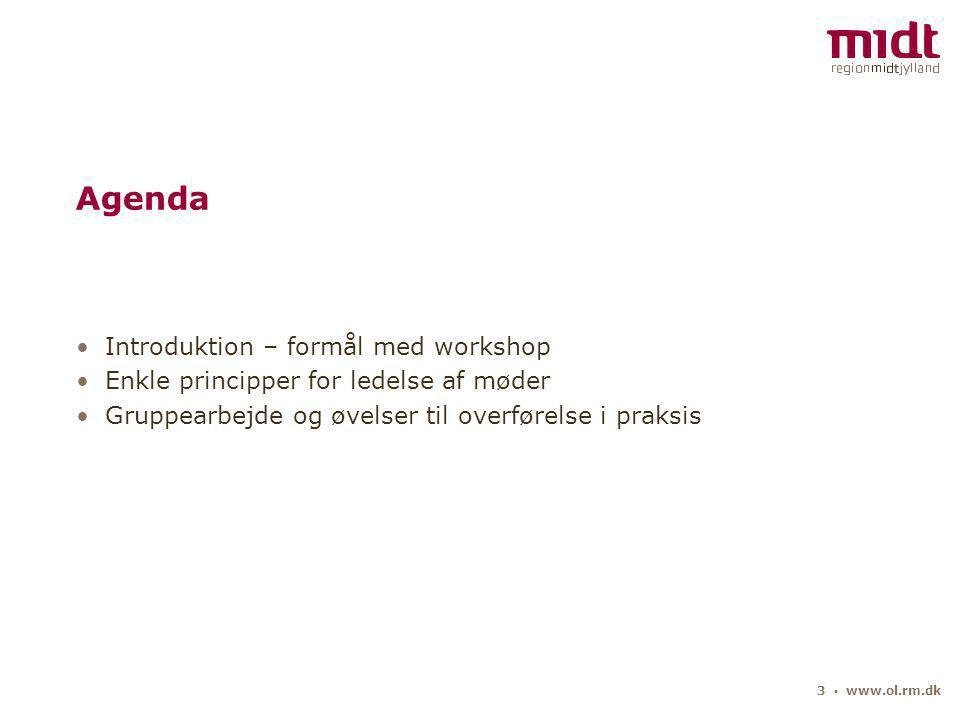 3 ▪ www.ol.rm.dk Agenda Introduktion – formål med workshop Enkle principper for ledelse af møder Gruppearbejde og øvelser til overførelse i praksis
