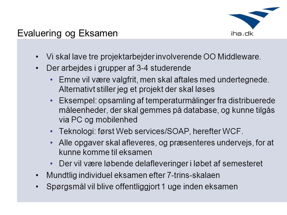 Evaluering og Eksamen Vi skal lave tre projektarbejder involverende OO Middleware.