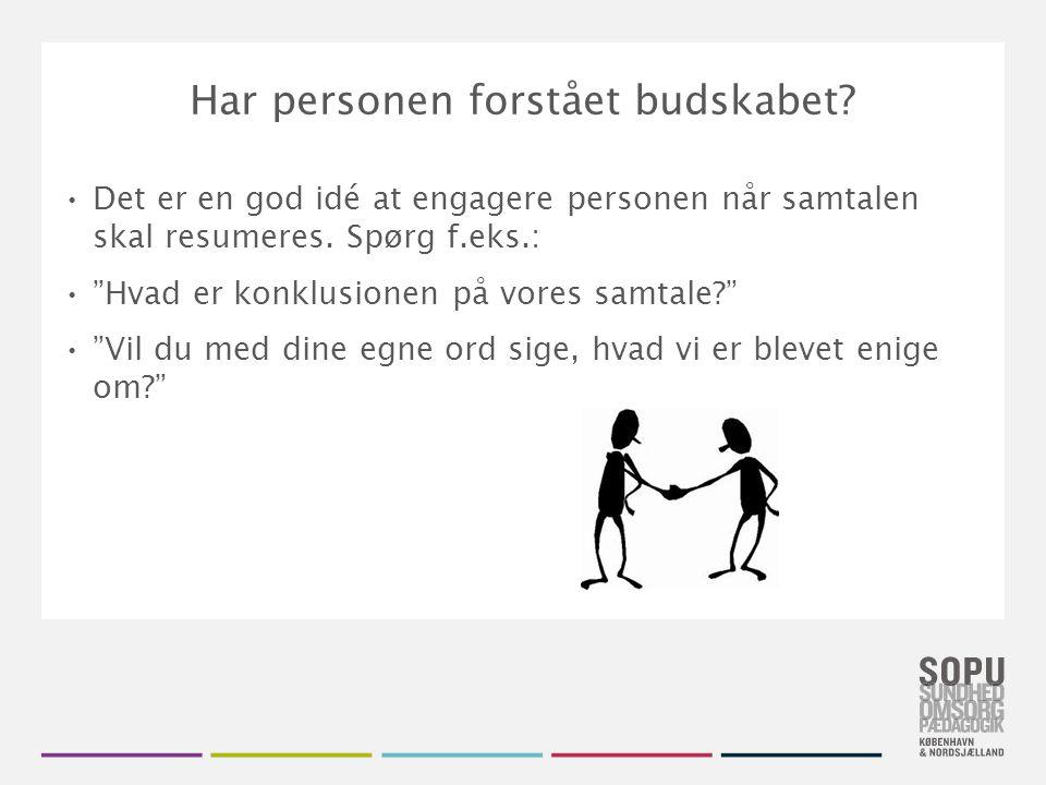 Tekstslide med bullets Brug 'Forøge / Formindske indryk' for at skifte mellem de forskellige niveauer Har personen forstået budskabet.