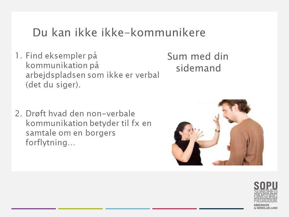 Tekstslide med bullets Brug 'Forøge / Formindske indryk' for at skifte mellem de forskellige niveauer Du kan ikke ikke-kommunikere 1.Find eksempler på kommunikation på arbejdspladsen som ikke er verbal (det du siger).