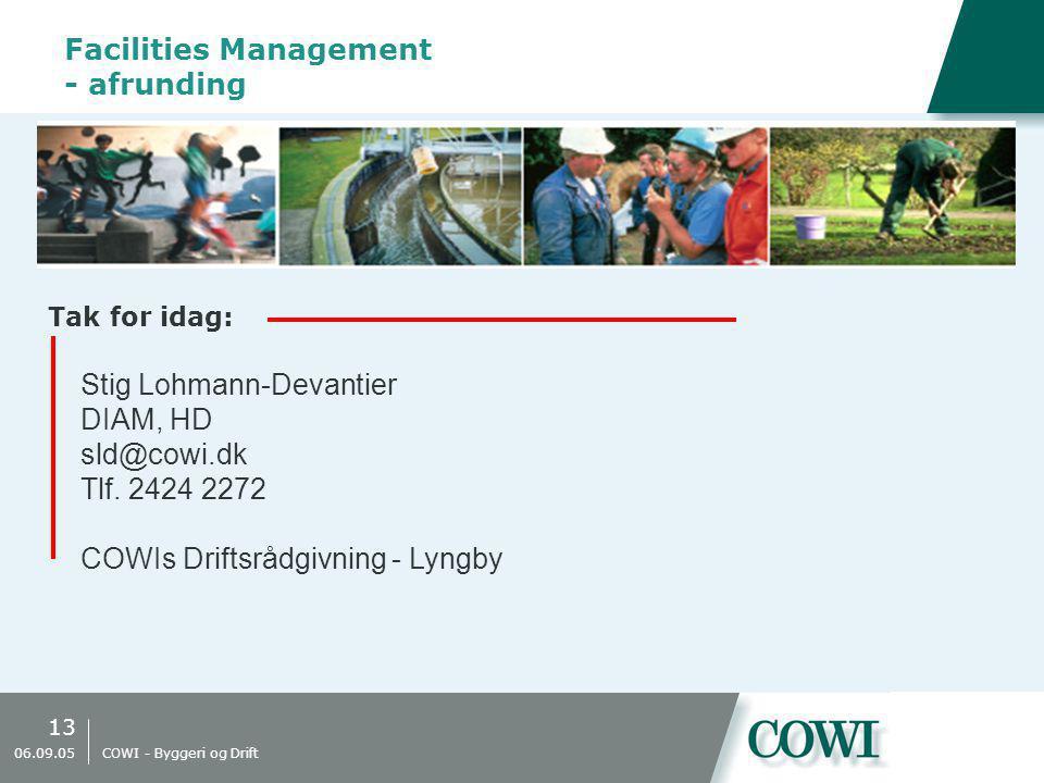 13 06.09.05 COWI - Byggeri og Drift Facilities Management - afrunding Stig Lohmann-Devantier DIAM, HD sld@cowi.dk Tlf.