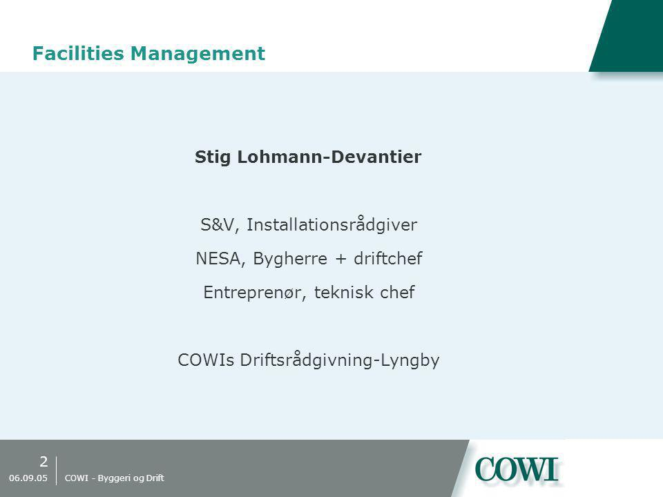 2 06.09.05 COWI - Byggeri og Drift Facilities Management Stig Lohmann-Devantier S&V, Installationsrådgiver NESA, Bygherre + driftchef Entreprenør, teknisk chef COWIs Driftsrådgivning-Lyngby