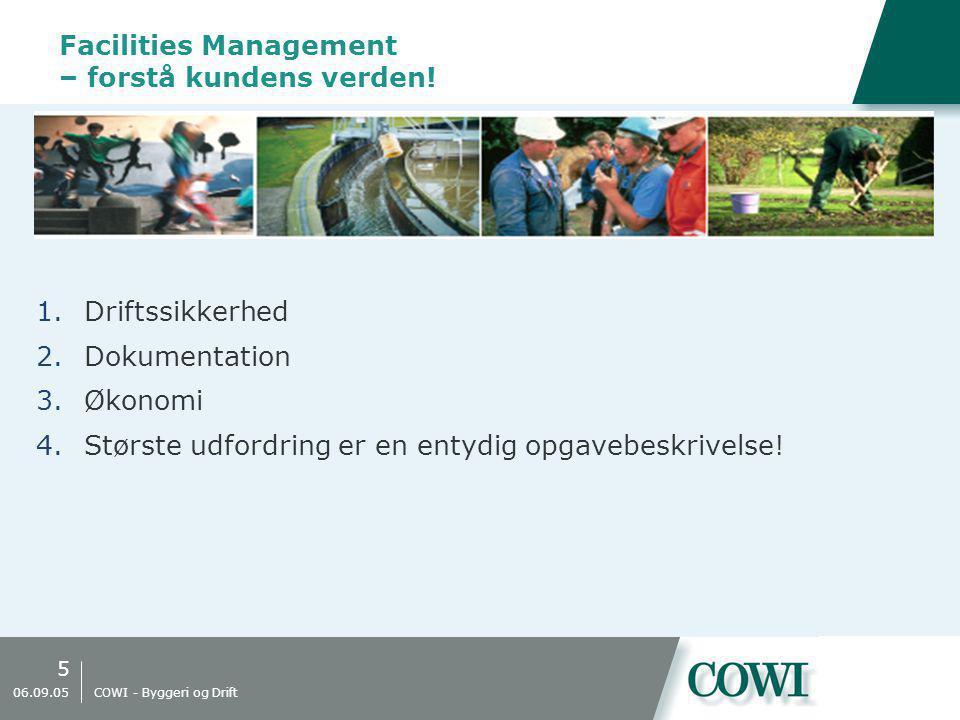 5 06.09.05 COWI - Byggeri og Drift Facilities Management – forstå kundens verden.
