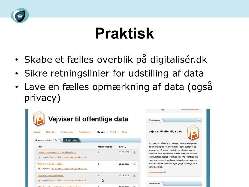 Praktisk Skabe et fælles overblik på digitalisér.dk Sikre retningslinier for udstilling af data Lave en fælles opmærkning af data (også privacy)