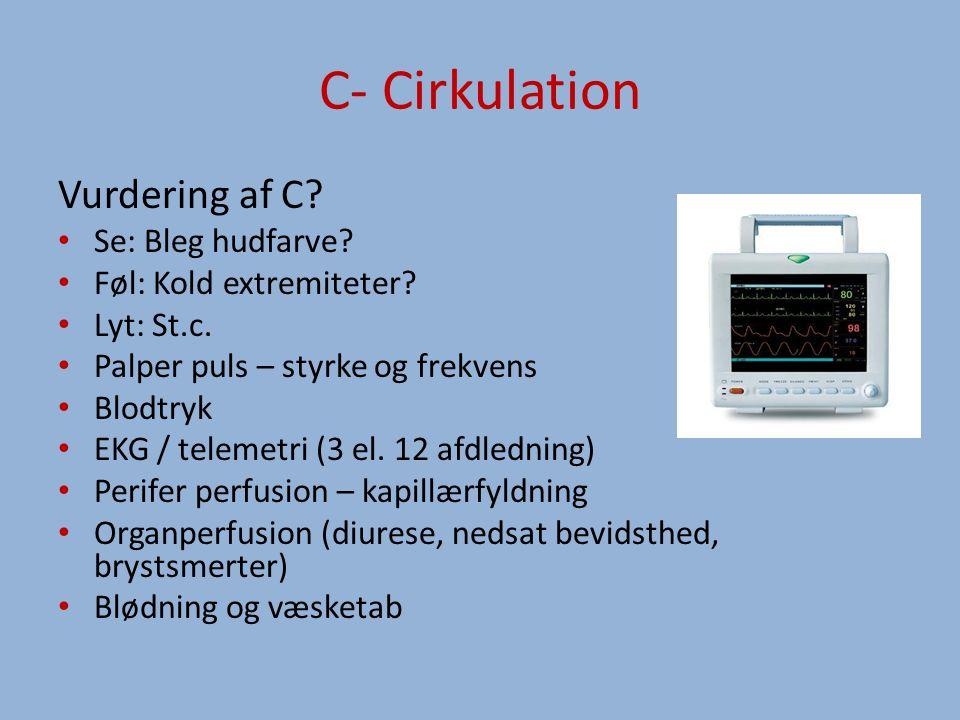 C- Cirkulation Vurdering af C.Se: Bleg hudfarve. Føl: Kold extremiteter.