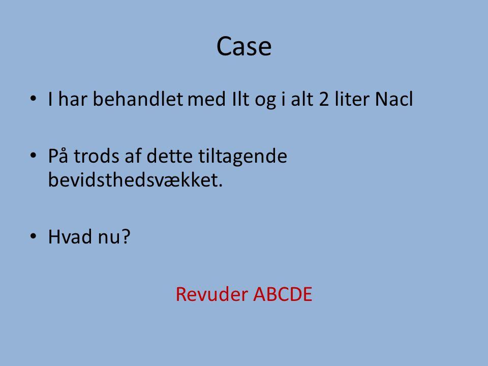 Case I har behandlet med Ilt og i alt 2 liter Nacl På trods af dette tiltagende bevidsthedsvækket.