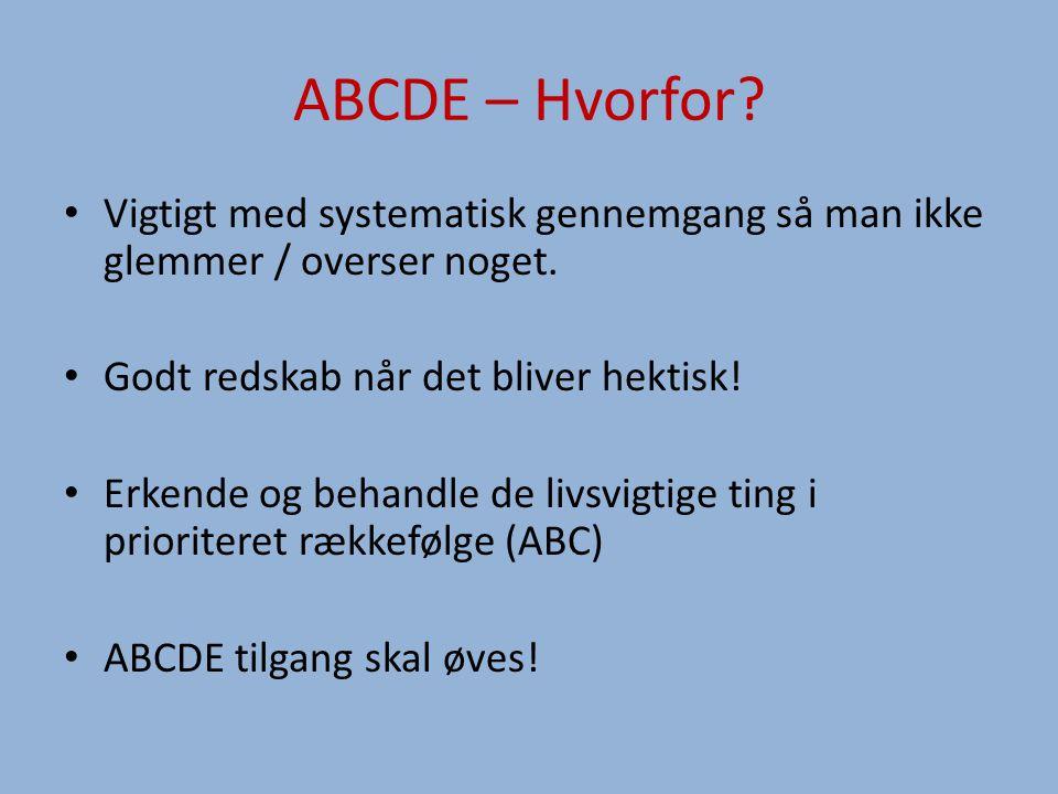 ABCDE – Hvorfor.Vigtigt med systematisk gennemgang så man ikke glemmer / overser noget.