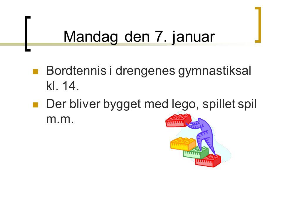 Mandag den 7. januar Bordtennis i drengenes gymnastiksal kl.