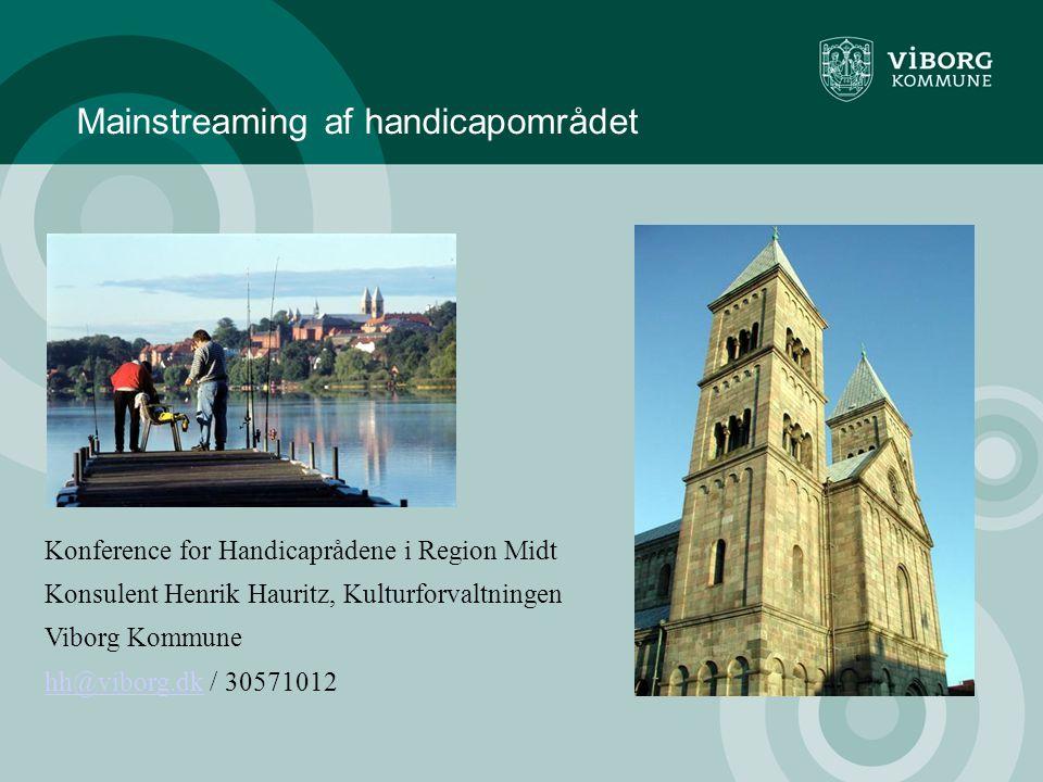 Mainstreaming af handicapområdet Konference for Handicaprådene i Region Midt Konsulent Henrik Hauritz, Kulturforvaltningen Viborg Kommune hh@viborg.dkhh@viborg.dk / 30571012