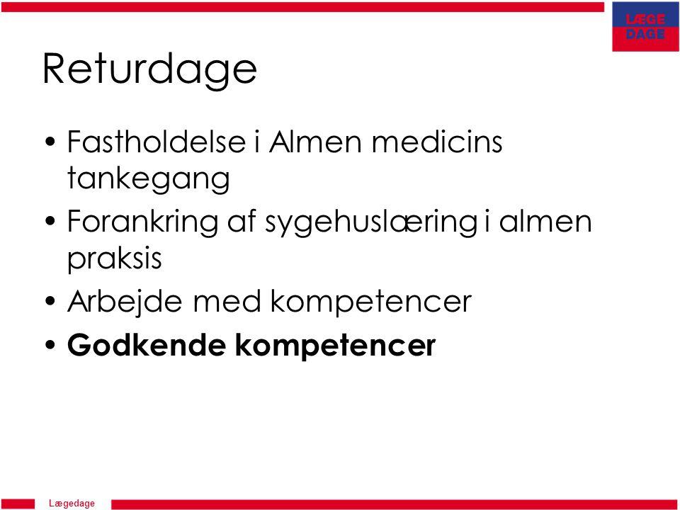 Lægedage Returdage Fastholdelse i Almen medicins tankegang Forankring af sygehuslæring i almen praksis Arbejde med kompetencer Godkende kompetencer