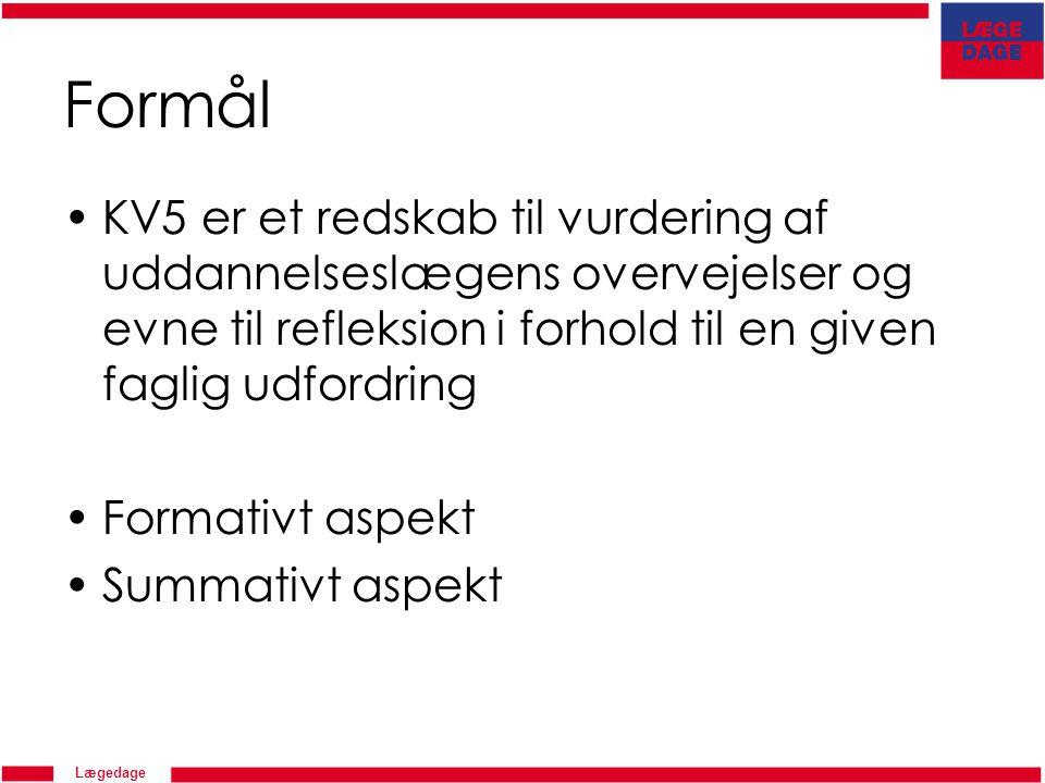 Lægedage Formål KV5 er et redskab til vurdering af uddannelseslægens overvejelser og evne til refleksion i forhold til en given faglig udfordring Formativt aspekt Summativt aspekt