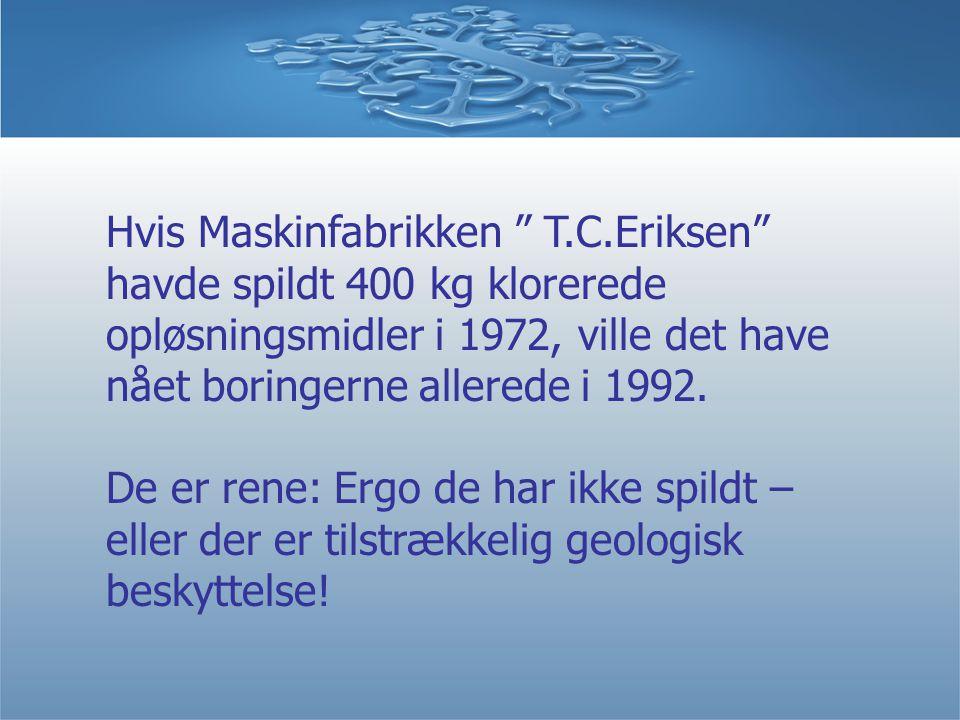 Hvis Maskinfabrikken T.C.Eriksen havde spildt 400 kg klorerede opløsningsmidler i 1972, ville det have nået boringerne allerede i 1992.