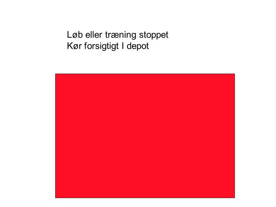 Løb eller træning stoppet Kør forsigtigt I depot