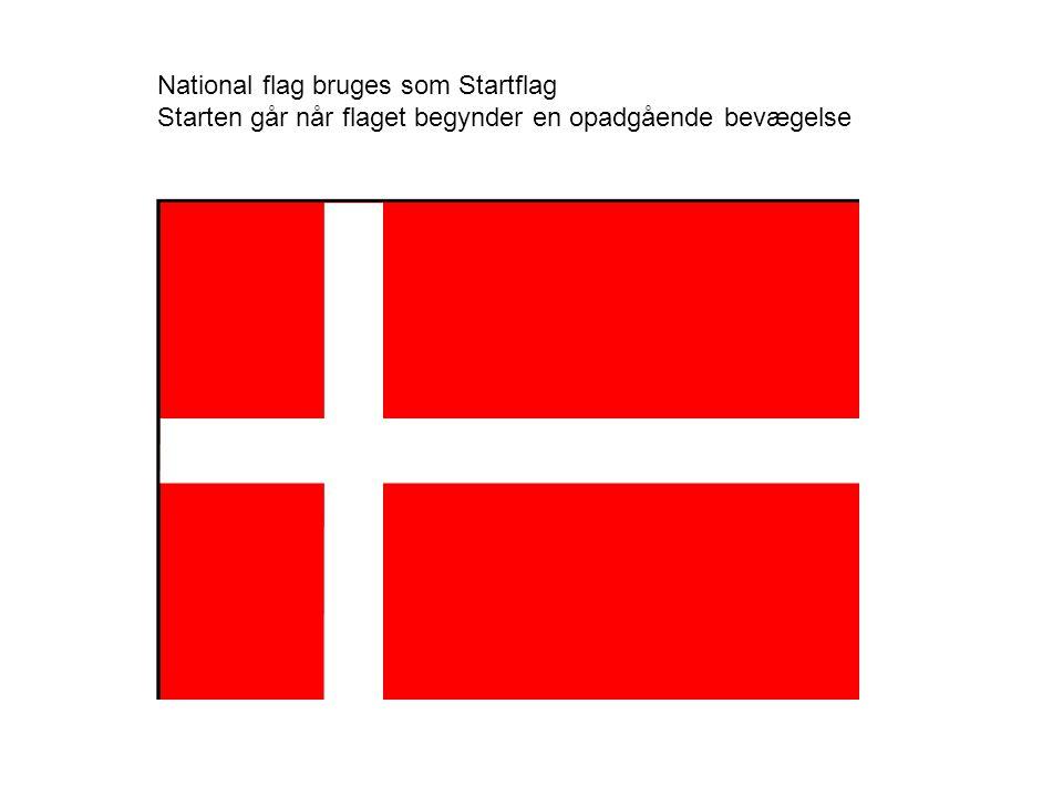National flag bruges som Startflag Starten går når flaget begynder en opadgående bevægelse