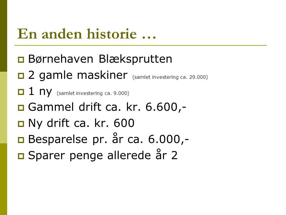 En anden historie …  Børnehaven Blæksprutten  2 gamle maskiner (samlet investering ca.