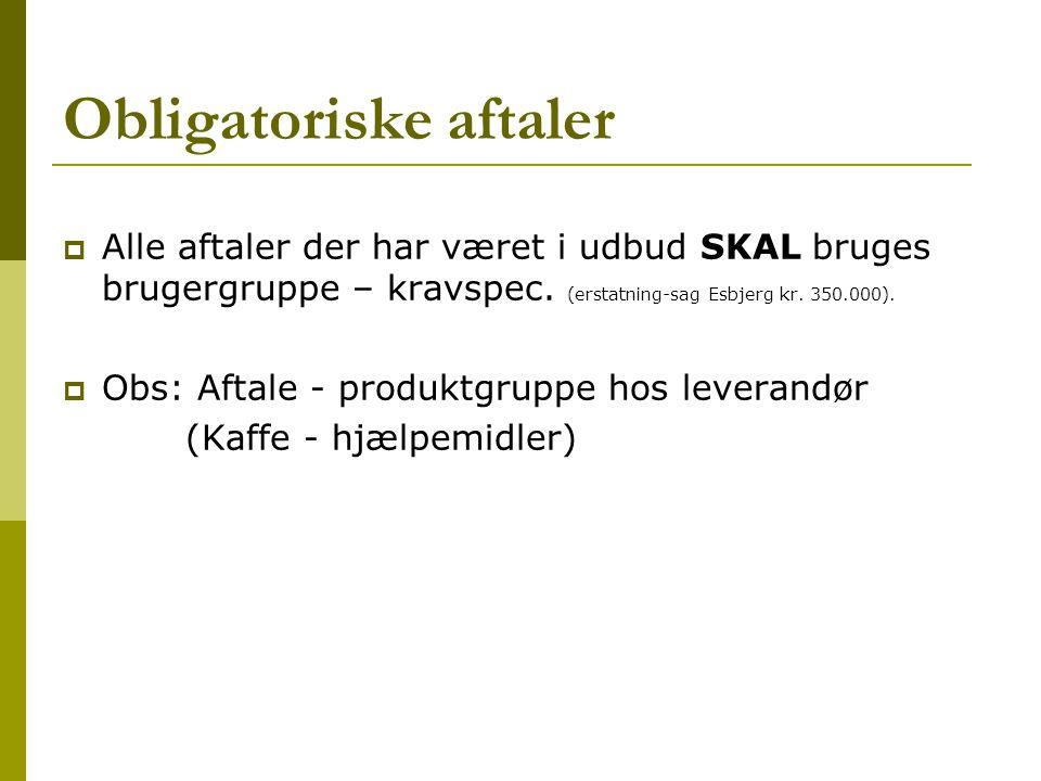 Obligatoriske aftaler  Alle aftaler der har været i udbud SKAL bruges brugergruppe – kravspec.
