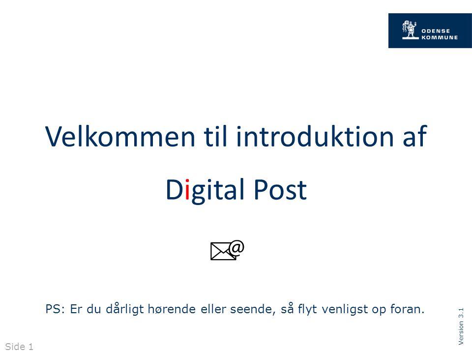 Version 3.1 Velkommen til introduktion af Digital Post PS: Er du dårligt hørende eller seende, så flyt venligst op foran.