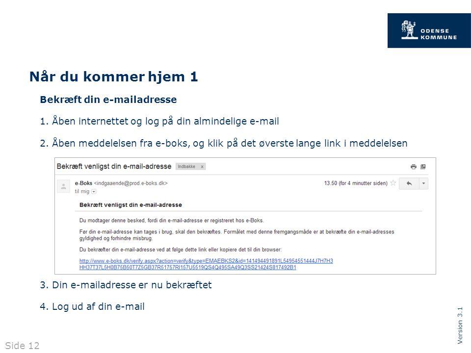 Version 3.1 Når du kommer hjem 1 Bekræft din e-mailadresse 1.