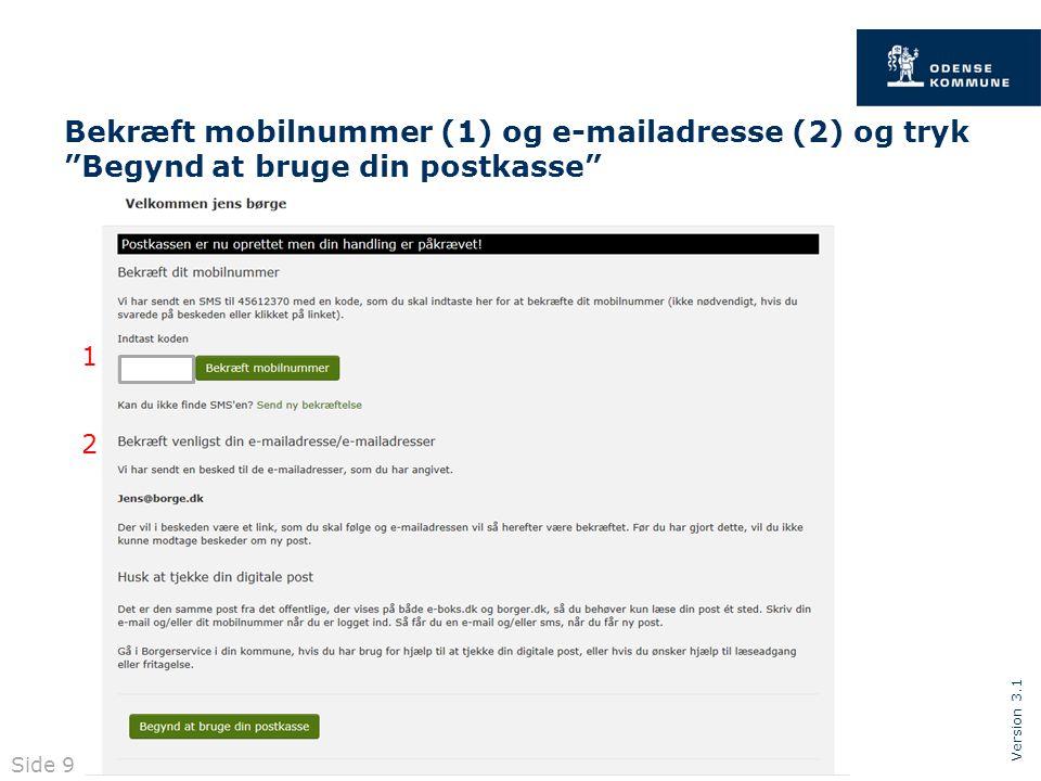 Version 3.1 Bekræft mobilnummer (1) og e-mailadresse (2) og tryk Begynd at bruge din postkasse 1 2 Side 9