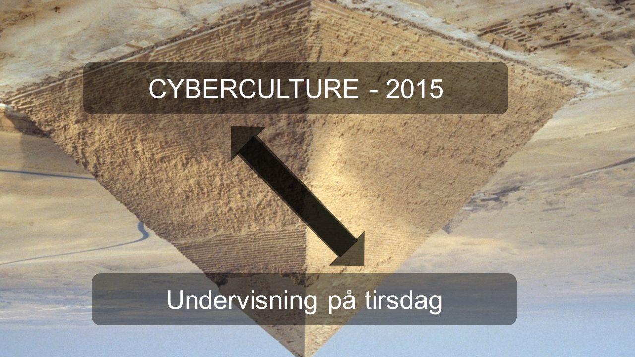 CYBERCULTURE - 2015 Undervisning på tirsdag