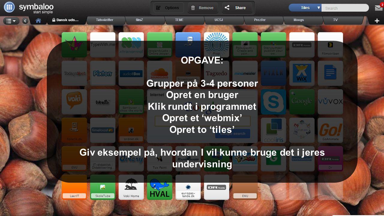 OPGAVE: Grupper på 3-4 personer Opret en bruger Klik rundt i programmet Opret et 'webmix' Opret to 'tiles' Giv eksempel på, hvordan I vil kunne bruge det i jeres undervisning