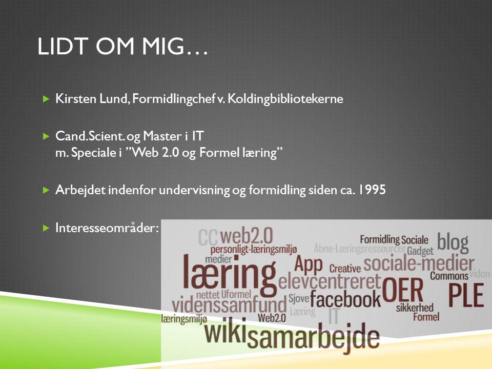 LIDT OM MIG…  Kirsten Lund, Formidlingchef v. Koldingbibliotekerne  Cand.Scient.