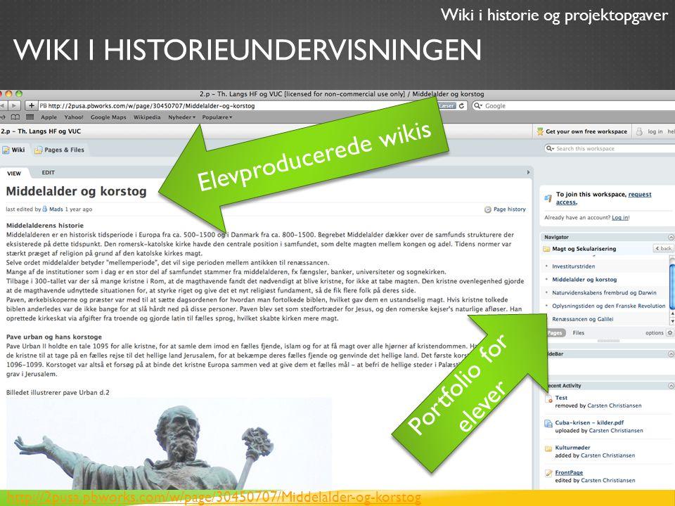 WIKI I HISTORIEUNDERVISNINGEN http://2pusa.pbworks.com/w/page/30450707/Middelalder-og-korstog Elevproducerede wikis Portfolio for elever Wiki i historie og projektopgaver
