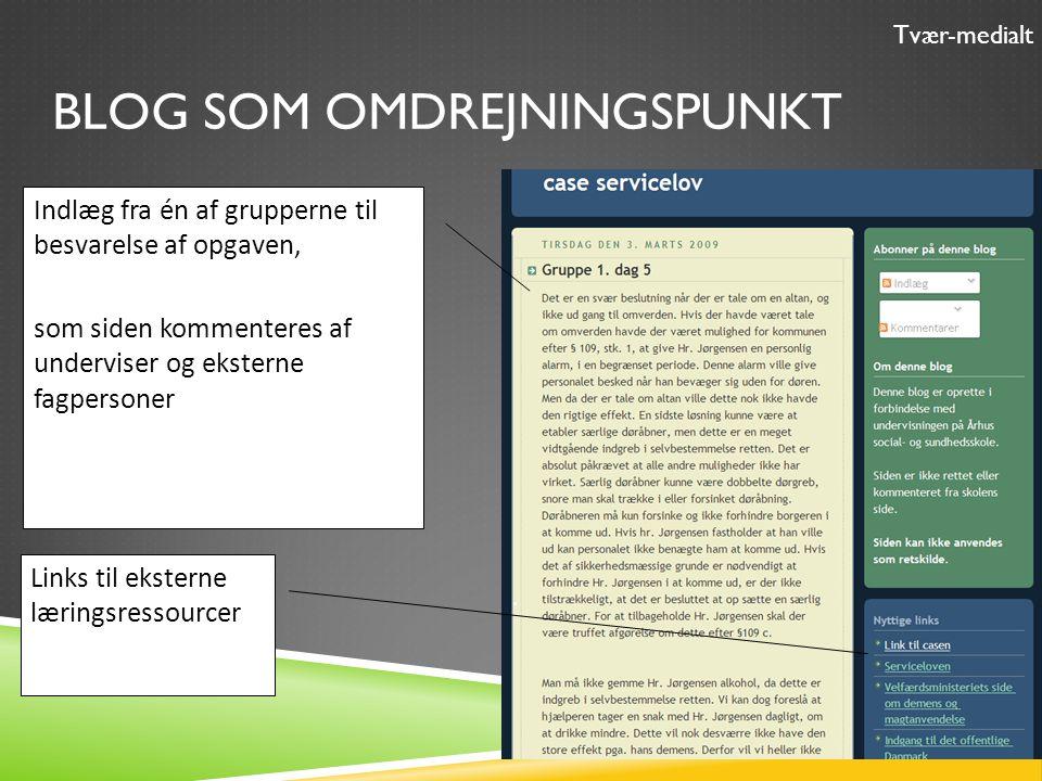 BLOG SOM OMDREJNINGSPUNKT Links til eksterne læringsressourcer Indlæg fra én af grupperne til besvarelse af opgaven, som siden kommenteres af underviser og eksterne fagpersoner Tvær-medialt.