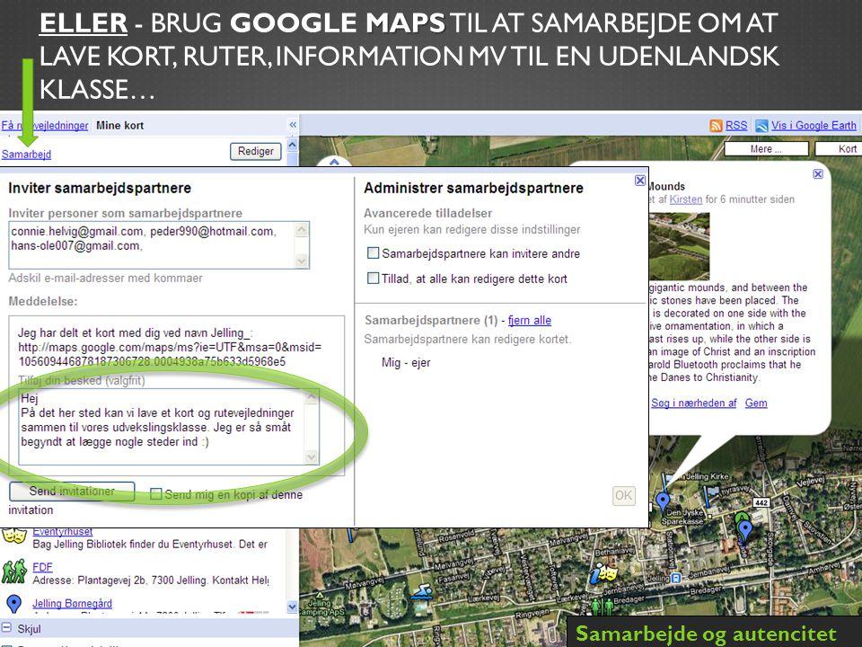 MAPS ELLER - BRUG GOOGLE MAPS TIL AT SAMARBEJDE OM AT LAVE KORT, RUTER, INFORMATION MV TIL EN UDENLANDSK KLASSE… Samarbejde og autencitet