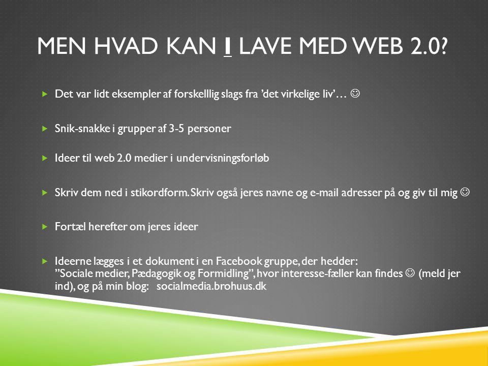 MEN HVAD KAN I LAVE MED WEB 2.0.
