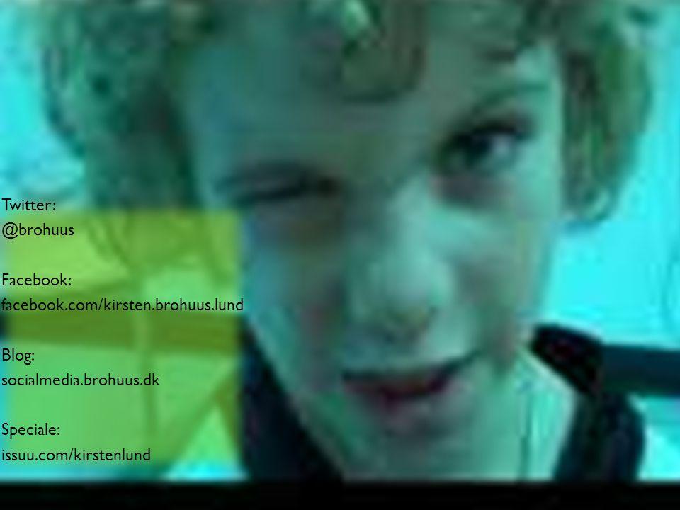 Twitter: @brohuus Facebook: facebook.com/kirsten.brohuus.lund Blog: socialmedia.brohuus.dk Speciale: issuu.com/kirstenlund