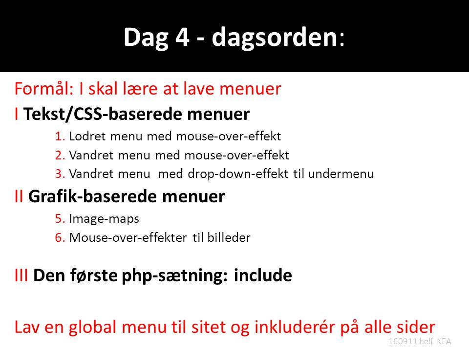 Dag 4 - dagsorden: Formål: I skal lære at lave menuer I Tekst/CSS-baserede menuer 1.