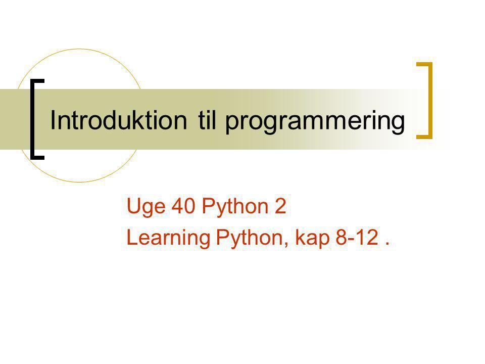 Introduktion til programmering Uge 40 Python 2 Learning Python, kap 8-12.