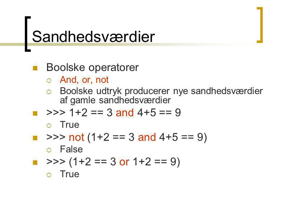 Sandhedsværdier Boolske operatorer  And, or, not  Boolske udtryk producerer nye sandhedsværdier af gamle sandhedsværdier >>> 1+2 == 3 and 4+5 == 9  True >>> not (1+2 == 3 and 4+5 == 9)  False >>> (1+2 == 3 or 1+2 == 9)  True