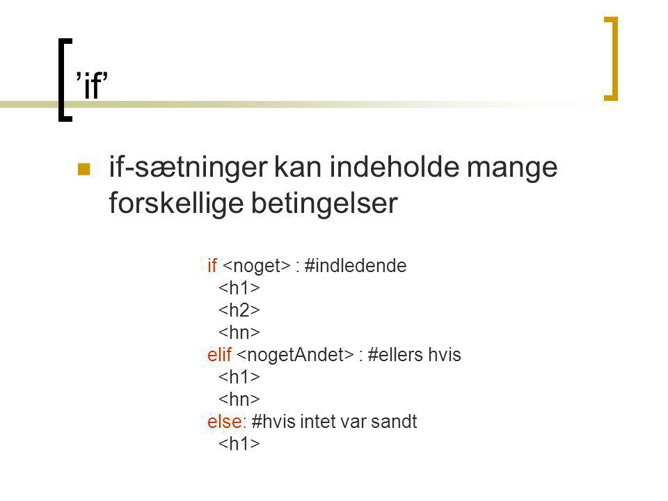'if' if-sætninger kan indeholde mange forskellige betingelser if : #indledende elif : #ellers hvis else: #hvis intet var sandt