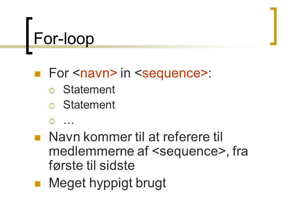 For-loop For in :  Statement  … Navn kommer til at referere til medlemmerne af, fra første til sidste Meget hyppigt brugt