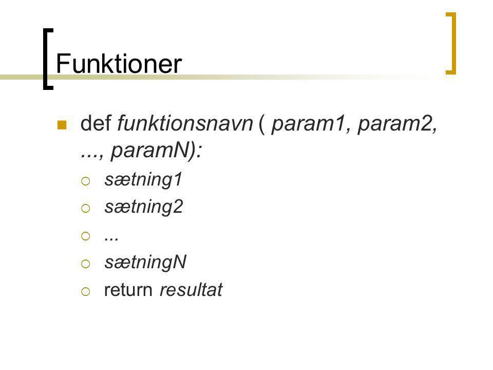 Funktioner def funktionsnavn ( param1, param2,..., paramN):  sætning1  sætning2 ...