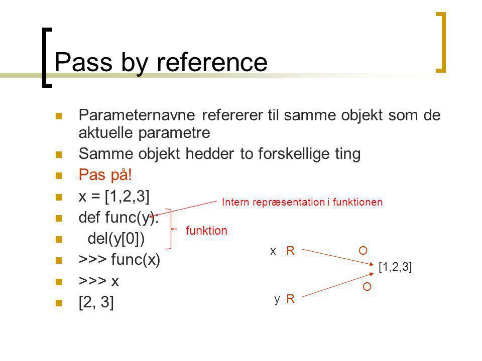 Pass by reference Parameternavne refererer til samme objekt som de aktuelle parametre Samme objekt hedder to forskellige ting Pas på.